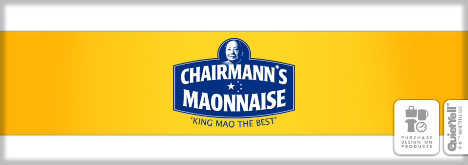 QuietYell™ Featured Product Design: Chairmann's Maonnaise ('King Mao The Best') 01 - Visit www.QuietYell.com and Find QuietYell on CafePress & Zazzle