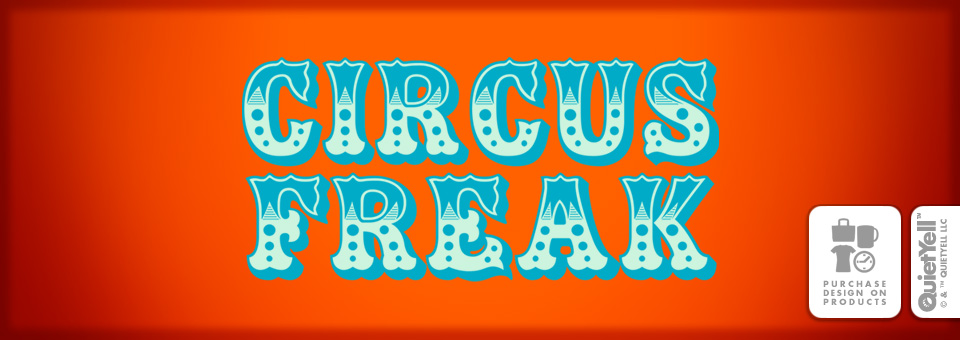QuietYell™ Featured Product Design: Circus Freak 01 - Visit www.QuietYell.com and Find QuietYell on CafePress & Zazzle