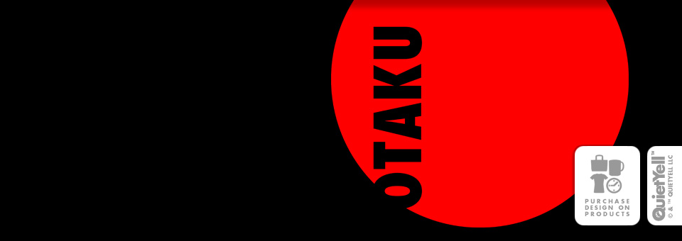 QuietYell™ Featured Product Design: Otaku (Anime & Manga) 01 - Visit www.QuietYell.com and Find QuietYell on CafePress & Zazzle