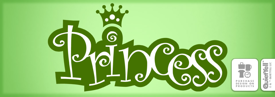 QuietYell™ Featured Product Design: Princess 01 - Visit www.QuietYell.com and Find QuietYell on CafePress & Zazzle